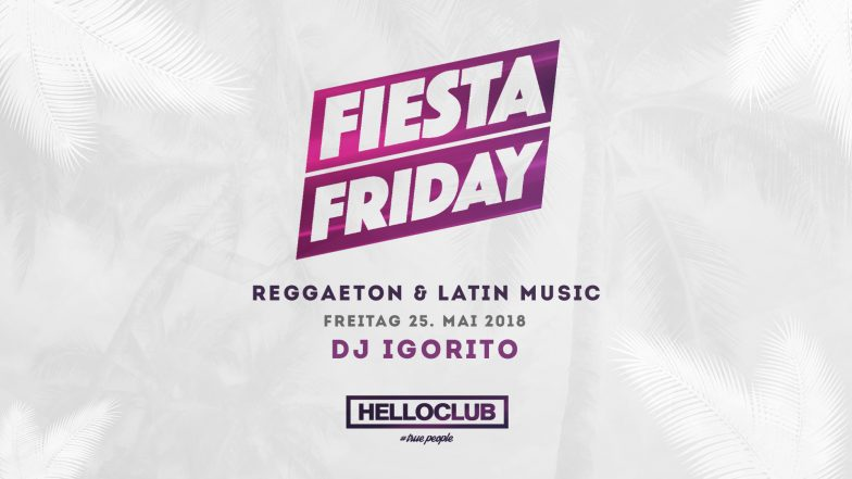 Freitag 25.05.2018 - FIESTA FRIDAY