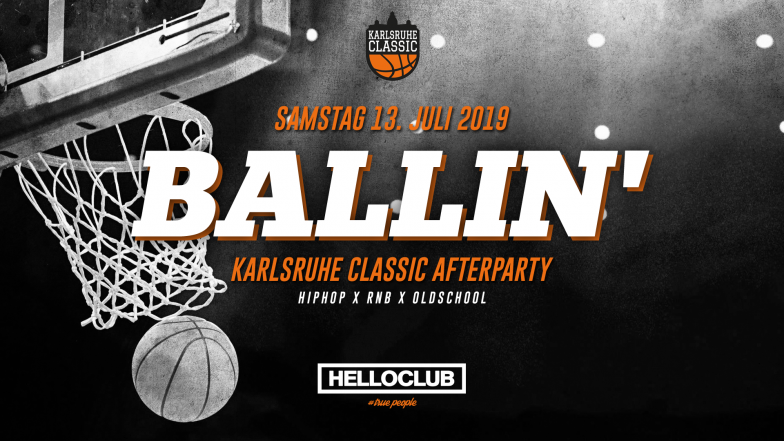 SAMSTAG 13.07.2019 - BALLIN' KARLSRUHE CLASSIC AFTERPARTY
