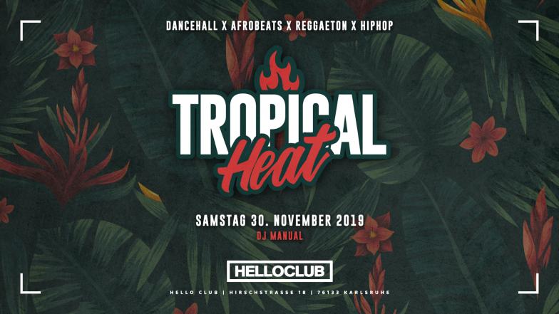SAMSTAG 30.11.2019 - TROPICAL HEAT